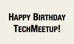 Happy birthday, TechMeetup!